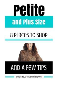 Petite and Plus Size: 8 Places to Shop and a Few Tips: Petite and Plus Size: 8 Places to Shop and a Few Tips.