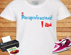 Paraprofessional I am, Dr. Seuss, design t-shirts for the office, Custom T-shirt, Personalized Shirts Iron on Transfer Printable. Instant.