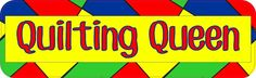 "10"" x 3"" Quilting Queen Quilter Bumper Sticker Window Decal Car Stickers Decals"