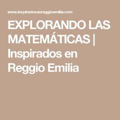 EXPLORANDO LAS MATEMÁTICAS   Inspirados en Reggio Emilia