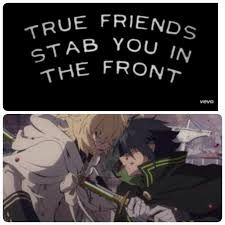 True friends stab you in the front... so they can laugh in your face. / Owari no seraph / mikayuu /