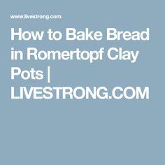 How to Bake Bread in Romertopf Clay Pots | LIVESTRONG.COM
