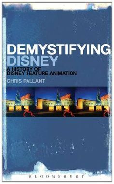 Demystifying Disney: A History of Disney Feature Animation by Chris Pallant
