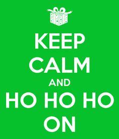 Keep Calm and Ho Ho Ho on