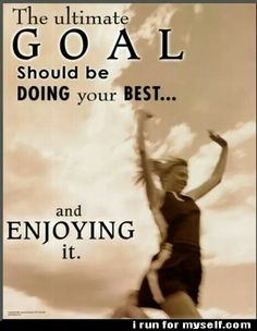 The ultimate goal should be doing your best...and enjoying it! #run