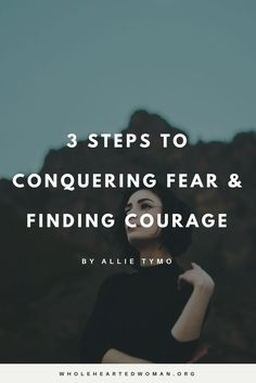How to Conquer Fear & Find Courage
