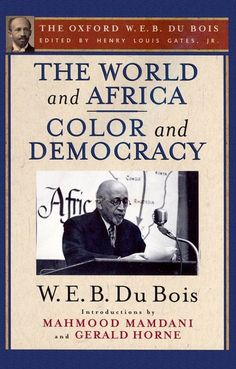 """Read """"The World and Africa and Color and Democracy (The Oxford W. Du Bois)"""" by W. Du Bois available from Rakuten Kobo. Du Bois was a public intellectual, sociologist, and activist on behalf of the African American community. Black History Books, Black History Facts, Black Books, Strange History, Good Books, Books To Read, African American Literature, African American History, British History"""