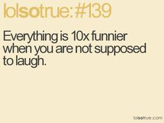 "i seriously get a mad case of the giggles when someone tells ""don't laugh"""