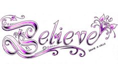 """""""Believe"""" Tattoo Design by Denise A. Wells by ♥Denise A. Wells♥, via Flickr"""