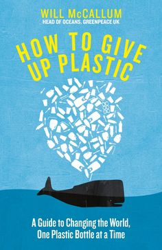How to Give Up Plastic: A Guide to Changing the World, One Plastic Bottle at a Time. From the Head of Oceans at Greenpeace and spokesperson for their anti-plastic campaign by [McCallum, Will] Social Science, Life Science, Environmental Challenges, You Make A Difference, Business And Economics, Reusable Coffee Cup, Oceans Of The World, Plastic Pollution, Biomes