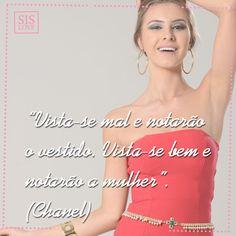 Vista-se mal e notarão o vestido. Vista-se bem e notarão a mulher (Chanel).