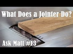 What Does a Jointer Do? - Ask Matt #13 - YouTube