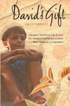 David's Gift: Asperger's Syndrome, Life & Love One Family's Inspirational Journey from Diagnosis to Graduation