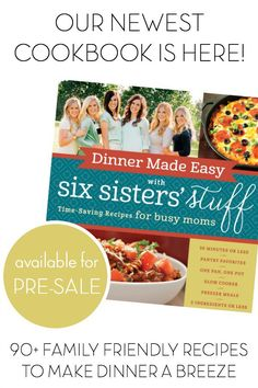 Dinner Made Easy Cookbook from Six Sisters  Stuff | 90+ dinner recipes including 30 Minutes or Less, 5 Ingredients or Less, Freezer Meals and Slow Cooker Meals. Available for Pre-Sale!