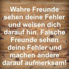 Richtig !  #Wahre Freunde - #Falsche - Freunde