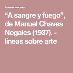 """""""A sangre y fuego"""", de Manuel Chaves Nogales (1937). - líneas sobre arte"""