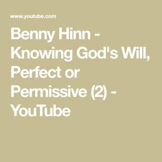 Benny Hinn - Knowing God's Will, Perfect or Permissive Benny Hinn, Knowing God, You Youtube, Healing, Therapy, Recovery