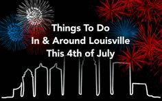 Things to Do in & Around Louisville for the Fourth of July 2014