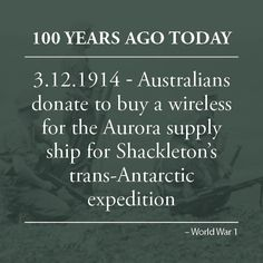 Australians donate 300 pounds to buy a wireless for the polar supply ship Aurora, which is being fitted out at Sydney's Cockatoo Dock for Sir Ernest Shackleton's 3000km trans-Antarctic expedition. Shackleton's second polar adventure has King George V's blessing and the cost of the refit is defrayed by the Commonwealth. The Aurora will sail on December 14 for Macquarie Island. bit.lyAusWarStories