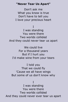 Never Tear Us Apart <3 My wedding song! If I ever