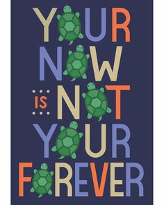 Your now is not your forever - John Green | Turtles All the Way Down
