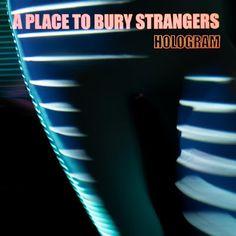 Hologram A Place To Bury Strangers Album