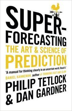 Superforecasting: The Art and Science of Prediction: Amazon.co.uk: Philip Tetlock, Dan Gardner: 9781847947154: Books