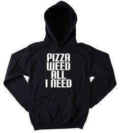 Pizza Hoodie Pizza Weed All I Need Slogan Funny Marijuana Stoner Life Tumblr Sweatshirt