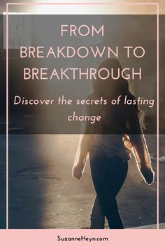 Click through to discover the secrets of lasting change when moving from breakdown to breakthrough. Personal development. spirituality. healing. happiness. peace. love. hope. anxiety. depression. life purpose. mindfulness. buddhism. yoga. meditation.