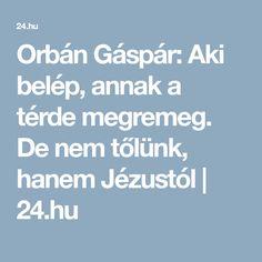 Orbán Gáspár: Aki belép, annak a térde megremeg. De nem tőlünk, hanem Jézustól | 24.hu