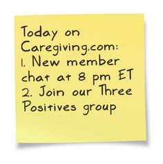 Find the good in the day; join our Three Positives group: http://www.caregiving.com/groups/three-positives/