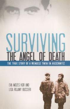 Surviving the Angel of Death: The True Story of a Mengele Twin in Auschwitz by Eva Mozes Kor, Lisa Rojany Buccieri