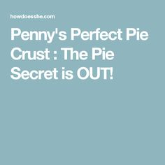 Penny's Perfect Pie Crust : The Pie Secret is OUT!
