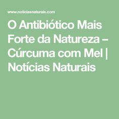 O Antibiótico Mais Forte da Natureza – Cúrcuma com Mel | Notícias Naturais