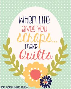 When Life gives you scraps.make Quilts! Of course! Quilting Room, Quilting Tips, Quilting Projects, Sewing Projects, Sewing Art, Love Sewing, Sewing Crafts, Quilting Quotes, Sewing Quotes