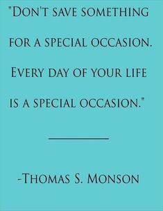 Everyday is a special occasion. ( Words of Wisdom / Quotes / Positive / Inspiration ) Lds Quotes, Quotable Quotes, Great Quotes, Quotes To Live By, Funny Quotes, Inspirational Quotes, Motivational Quotes, Positive Quotes, Wisdom Quotes