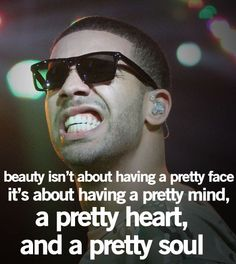 Beauty Isn't About Having A Pretty Face. It's about having a pretty mind, a pretty mind, a pretty heart, and a pretty soul - #Be #You #Beautiful