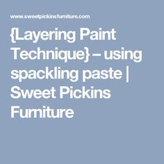 {Layering Paint Technique} – using spackling paste | Sweet Pickins Furniture