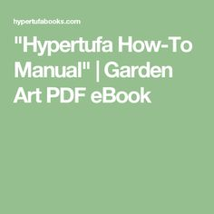 """Hypertufa How-To Manual"" 