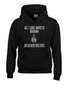 All I Care About Is Boxing And Like Maybe Three People - Hoodie – Cool Jerseys