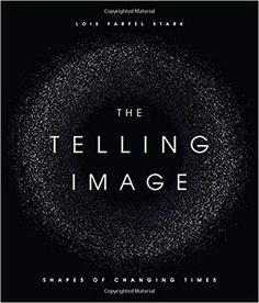 "Read ""The Telling Image Shapes of Changing Times"" by Lois Farfel Stark available from Rakuten Kobo. Next Generation Indie Book Awards, Best Non Fiction 2019 National Indie Excellence Award Winner Nautilus Book Awards, Go."