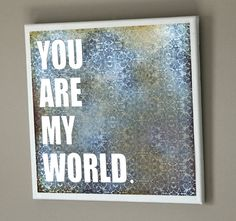 Quotes on Canvas, 12x12 VALENTINES DAY GIFT, You Are My World, Anniversary Gift Wall Hang, Love sayings