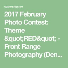 """2017 February Photo Contest: Theme """"RED"""" -  Front Range Photography (Denver, CO)   