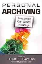 Personal archiving : preserving our digital heritage by Donald T. Hawkins @ 651.59 P43 2013