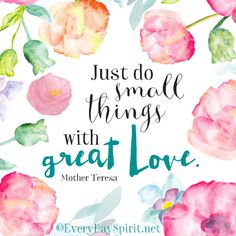 Just do small things with great love ~ #love For prints & magnets ~ www.everydayspirit.etsy.com xo