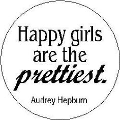 Happy girls are the prettiest - ain't that the truth!