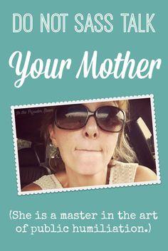 """Do Not Sass Talk Your Mother."" HILARIOUS article about parenting | teens | discipline | humor |"