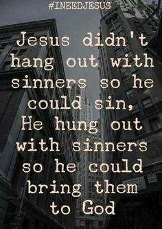 Jesus wanted to save the soul of sinners and show them God.