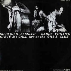"Siegfried Kessler, Barre Phillips, Steve McCall - Live At The ""Gill's Club"" (Vinyl, LP, Album) at Discogs"