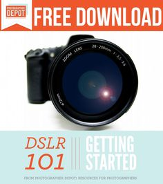 Free Download | DSLR 101: Getting Started- check this out if you want to learn basics!
